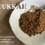 Indelible Dukkah: Tasting Jerusalem December 2014